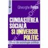 Cunoasterea sociala si universul politic. Studii de sociologie politica