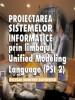 """Proiectarea sistemelor informatice prin limbajul """"Unified modeling language"""" (PSI 2)"""