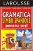 Gramatica spaniola pentru toti (LAROUSSE) (Cod 5779)